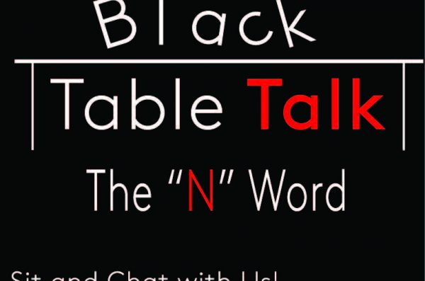 Black Table Talk flyer- the use of the N word