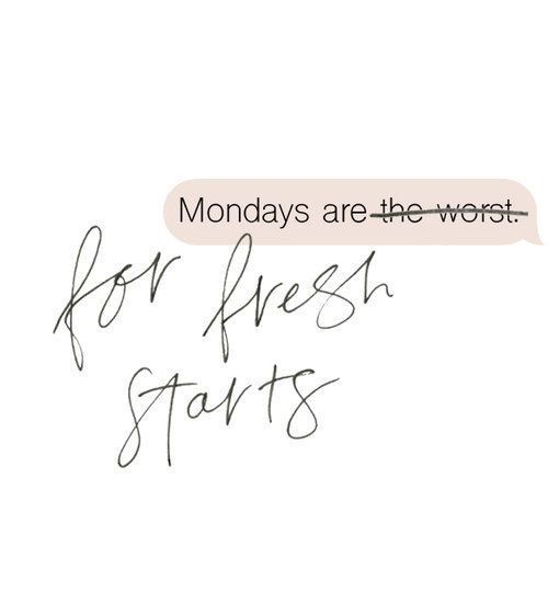 Mondays are for fresh starts